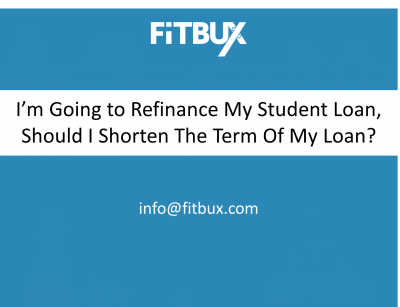 I'm Going to Refinance My Student Loan.  Should I Shorten The Term?