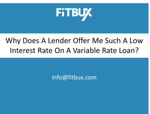 Why Does My Lender Offer Me Such A Low Interest Rate On A Variable Loan?